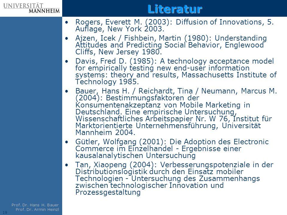19 Prof. Dr. Hans H. Bauer Prof. Dr. Armin Heinzl Literatur Rogers, Everett M. (2003): Diffusion of Innovations, 5. Auflage, New York 2003. Ajzen, Ice