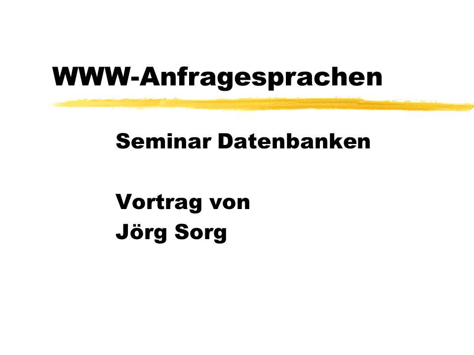 WWW-Anfragesprachen Seminar Datenbanken Vortrag von Jörg Sorg