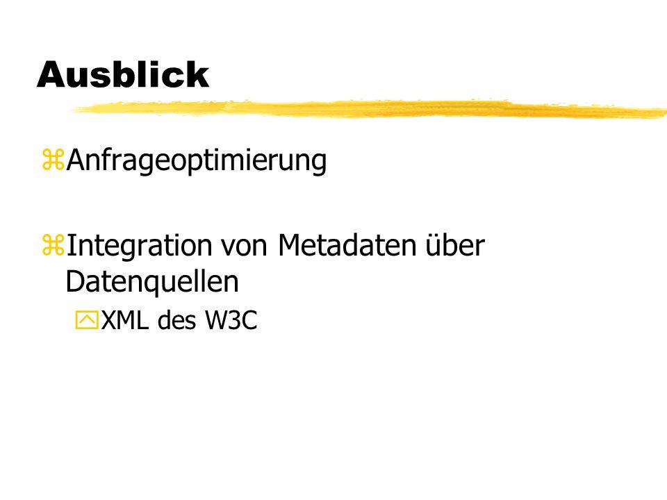 Ausblick zAnfrageoptimierung zIntegration von Metadaten über Datenquellen yXML des W3C