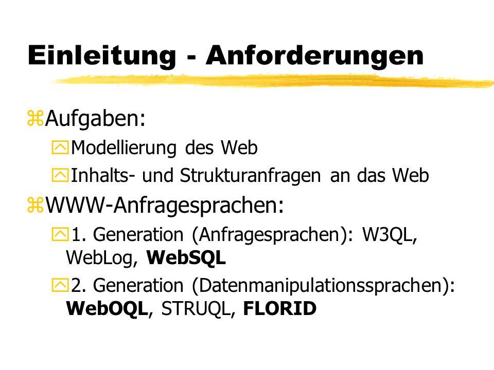 Einleitung - Anforderungen zAufgaben: yModellierung des Web yInhalts- und Strukturanfragen an das Web zWWW-Anfragesprachen: y1. Generation (Anfragespr