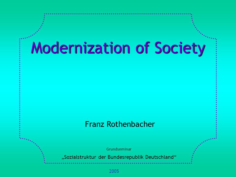 1.Basic Concepts and Definitions 2.Sociological Theories of Modernization 3.Models of Society 4.Sociological Theories Explaining Variations Between Countries 5.Comparing Social Structures 6.Main Tendencies of Change in Social Structures 7.References