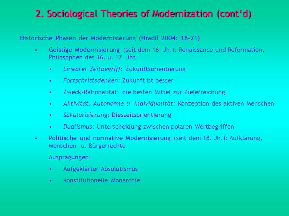 2. Sociological Theories of Modernization (contd) Historische Phasen der Modernisierung (Hradil 2004: 18-21) Geistige Modernisierung (seit dem 16. Jh.