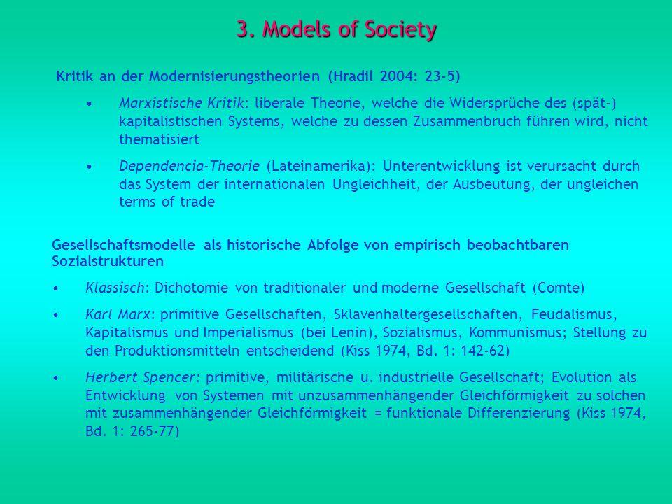 3. Models of Society Kritik an der Modernisierungstheorien (Hradil 2004: 23-5) Marxistische Kritik: liberale Theorie, welche die Widersprüche des (spä