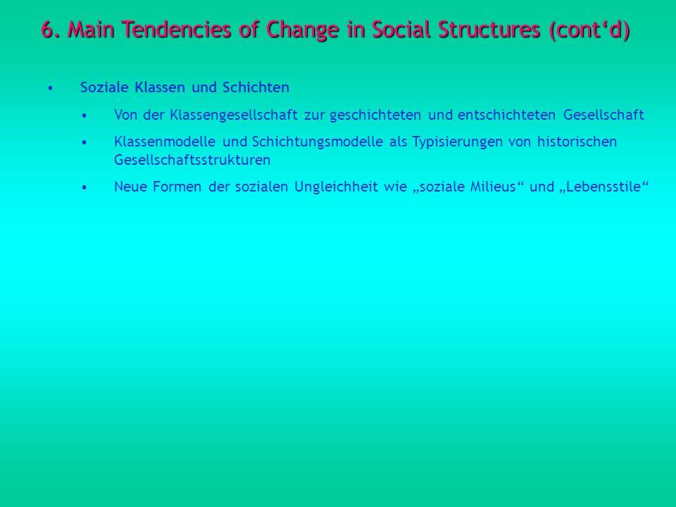 6. Main Tendencies of Change in Social Structures (contd) Soziale Klassen und Schichten Von der Klassengesellschaft zur geschichteten und entschichtet