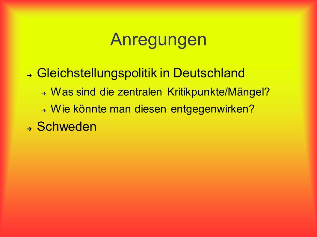 Anregungen Gleichstellungspolitik in Deutschland Was sind die zentralen Kritikpunkte/Mängel? Wie könnte man diesen entgegenwirken? Schweden