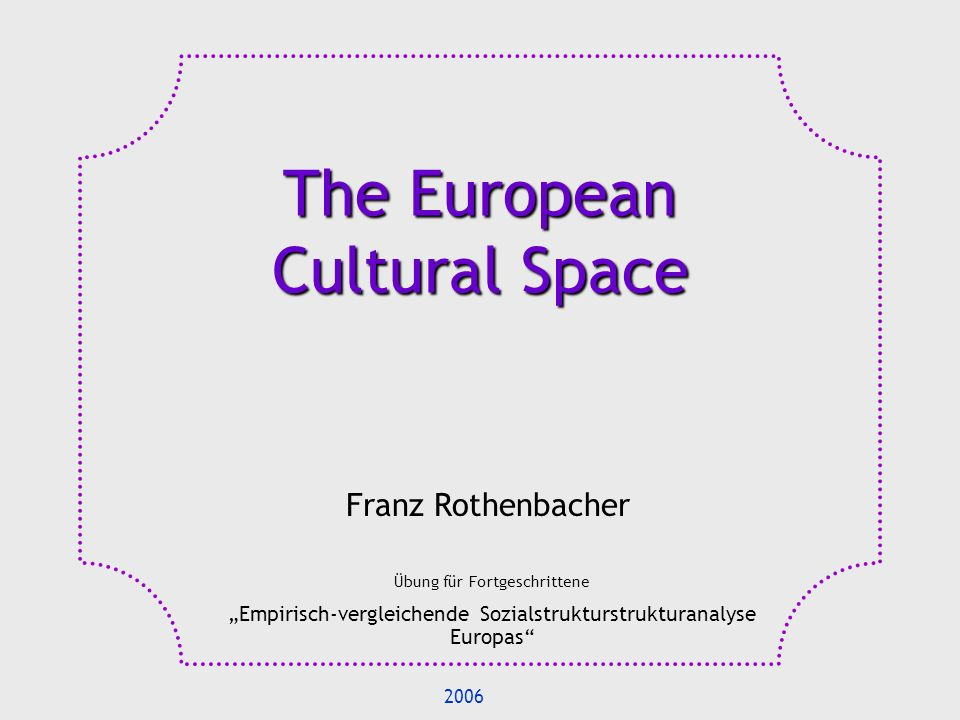 1.The European Culture 2.Religion 2.1 Religion and secularization 2.2 Belonging 2.3 Religious participation 3.Ethnicity 3.1 Nations and ethnicities 3.2 Territorial minority cultures 3.3 Immigration and minorities 4.Language 4.1 Successful centres 4.2 Multilingual structures 4.3 Victorious peripheries 5.References