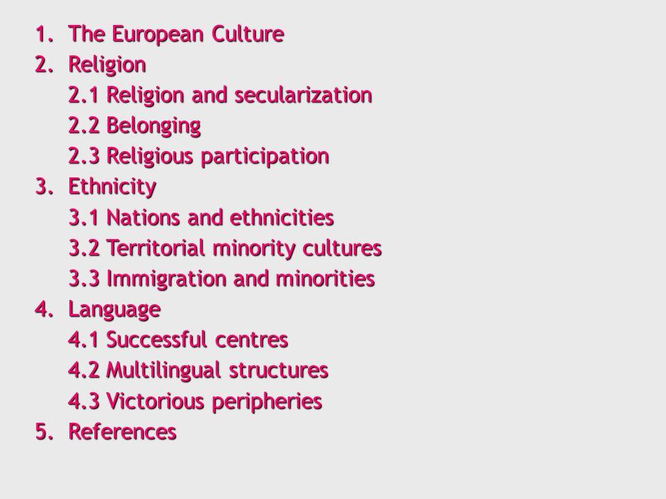 1. The European Culture Drei Elemente der europäischen Kultur Religion Ethnizität Sprache