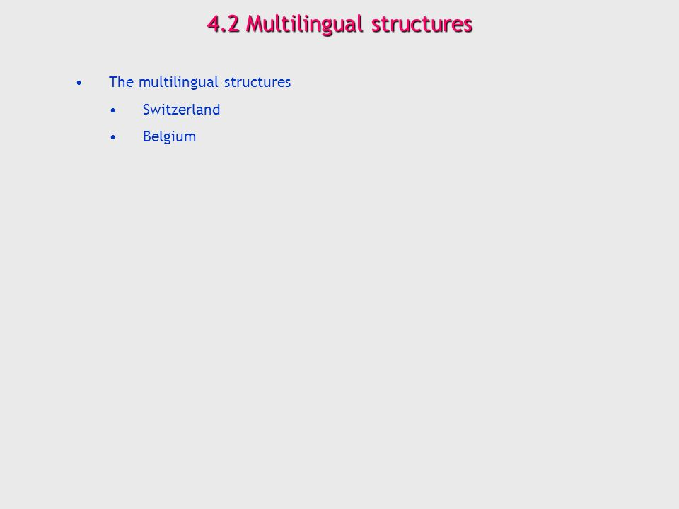 4.2 Multilingual structures The multilingual structures Switzerland Belgium