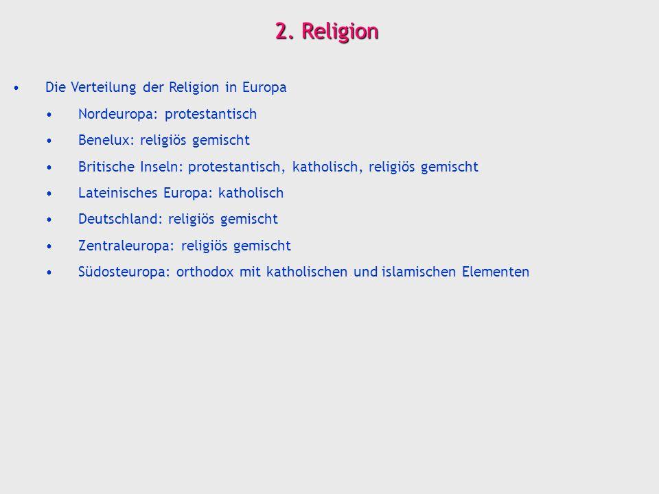 2. Religion Die Verteilung der Religion in Europa Nordeuropa: protestantisch Benelux: religiös gemischt Britische Inseln: protestantisch, katholisch,