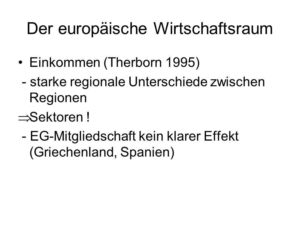Der europäische Wirtschaftsraum Einkommen (Therborn 1995) - starke regionale Unterschiede zwischen Regionen Sektoren ! - EG-Mitgliedschaft kein klarer