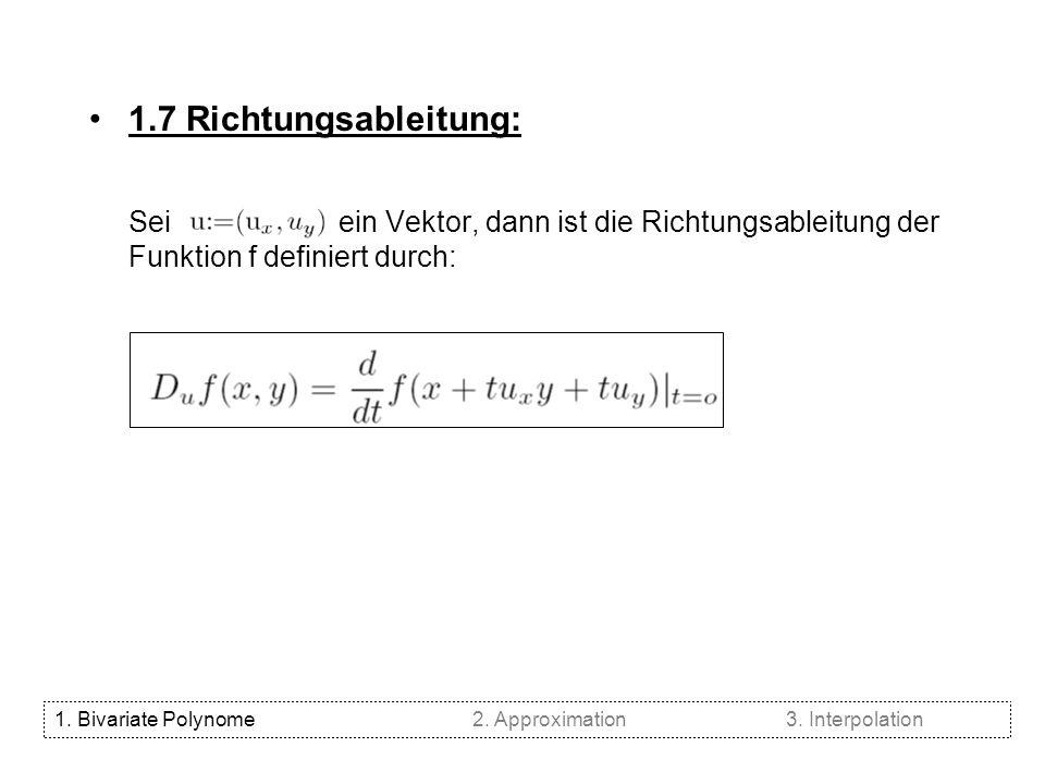 1.7 Richtungsableitung: Sei ein Vektor, dann ist die Richtungsableitung der Funktion f definiert durch: 1. Bivariate Polynome2. Approximation3. Interp