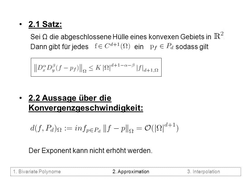 2.1 Satz: Sei Ω die abgeschlossene Hülle eines konvexen Gebiets in. Dann gibt für jedes ein, sodass gilt 2.2 Aussage über die Konvergenzgeschwindigkei
