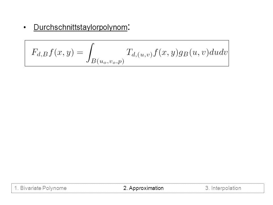 Durchschnittstaylorpolynom : 1. Bivariate Polynome2. Approximation3. Interpolation