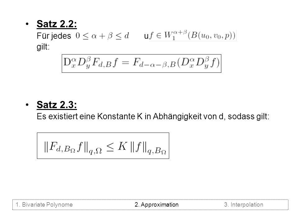Satz 2.2: Für jedes und gilt: Satz 2.3: Es existiert eine Konstante K in Abhängigkeit von d, sodass gilt: 1. Bivariate Polynome2. Approximation3. Inte