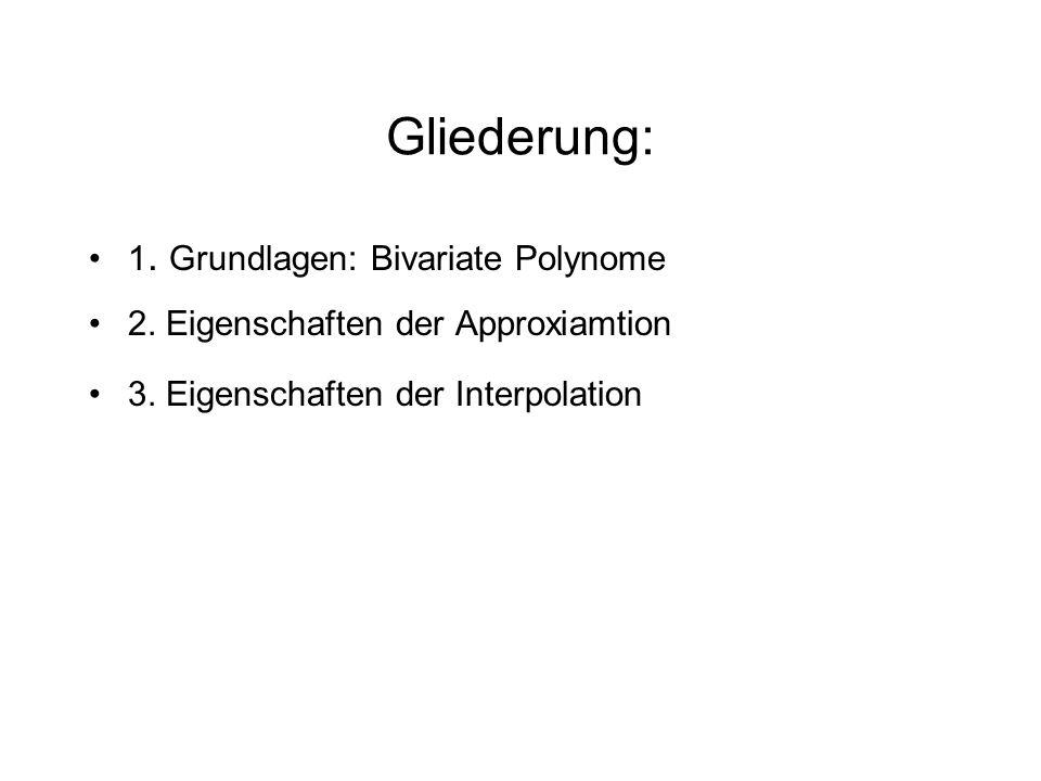 Gliederung: 1. Grundlagen: Bivariate Polynome 2. Eigenschaften der Approxiamtion 3. Eigenschaften der Interpolation