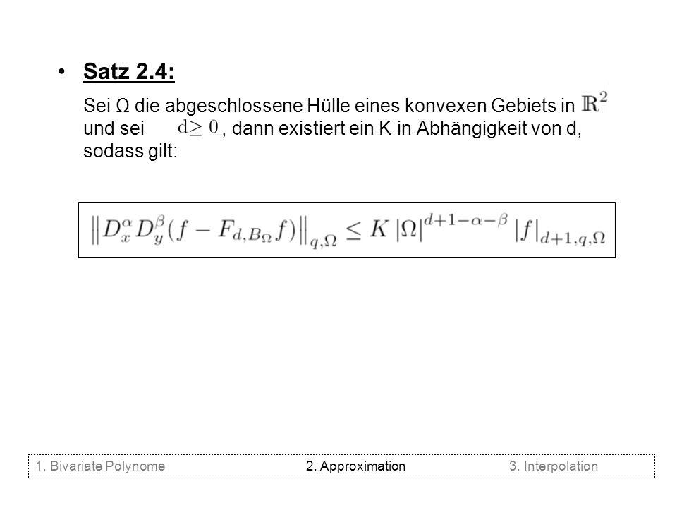 Satz 2.4: Sei Ω die abgeschlossene Hülle eines konvexen Gebiets in. und sei, dann existiert ein K in Abhängigkeit von d, sodass gilt: 1. Bivariate Pol