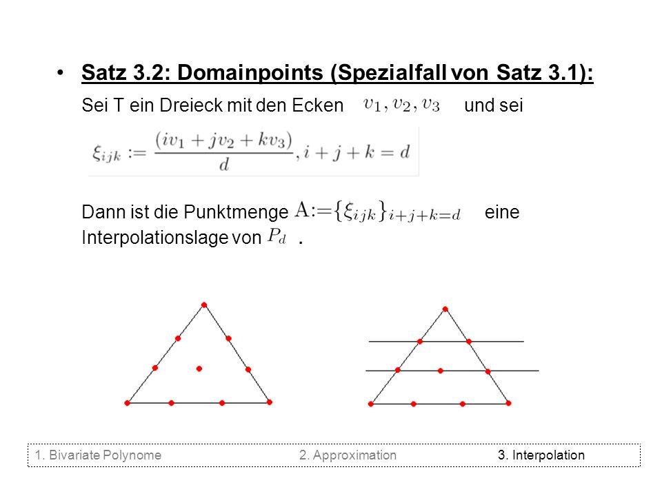 Satz 3.2: Domainpoints (Spezialfall von Satz 3.1): Sei T ein Dreieck mit den Ecken und sei Dann ist die Punktmenge eine Interpolationslage von. 1. Biv