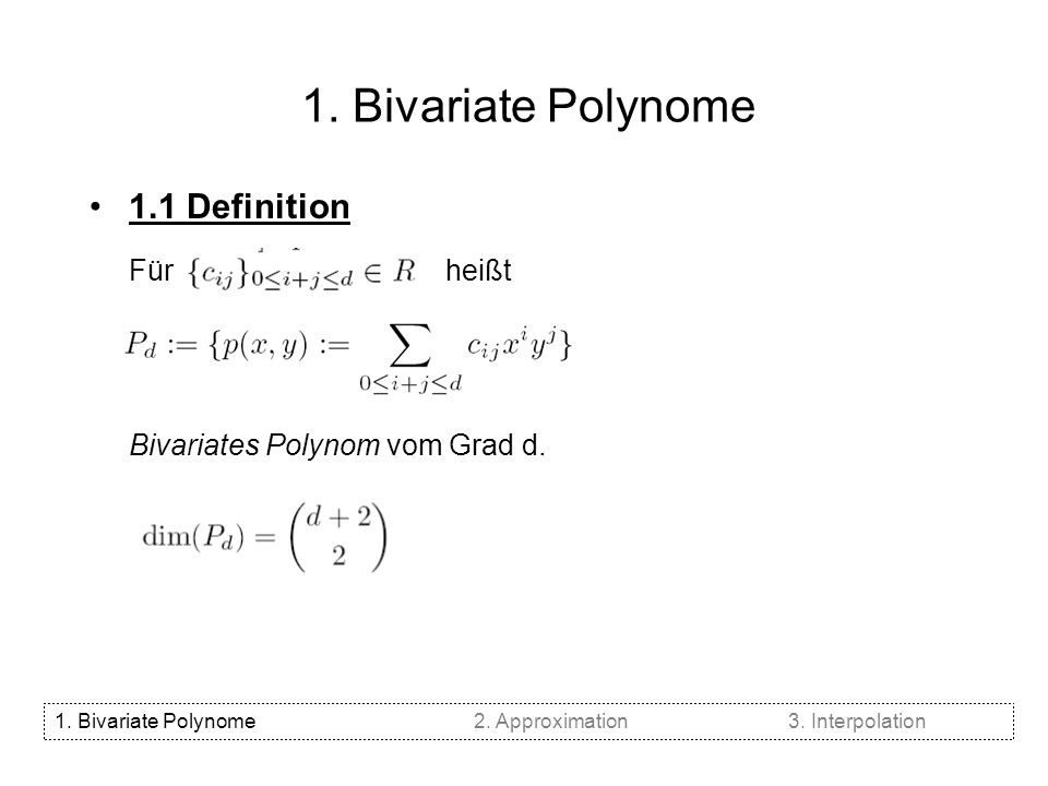 1. Bivariate Polynome 1.1 Definition Für heißt Bivariates Polynom vom Grad d. 1. Bivariate Polynome2. Approximation3. Interpolation j
