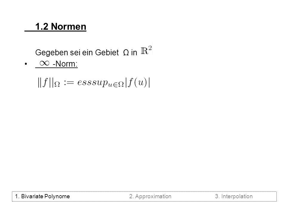 1.2 Normen Gegeben sei ein Gebiet Ω in -Norm: q-Norm: Für 0<q< gilt: 1.