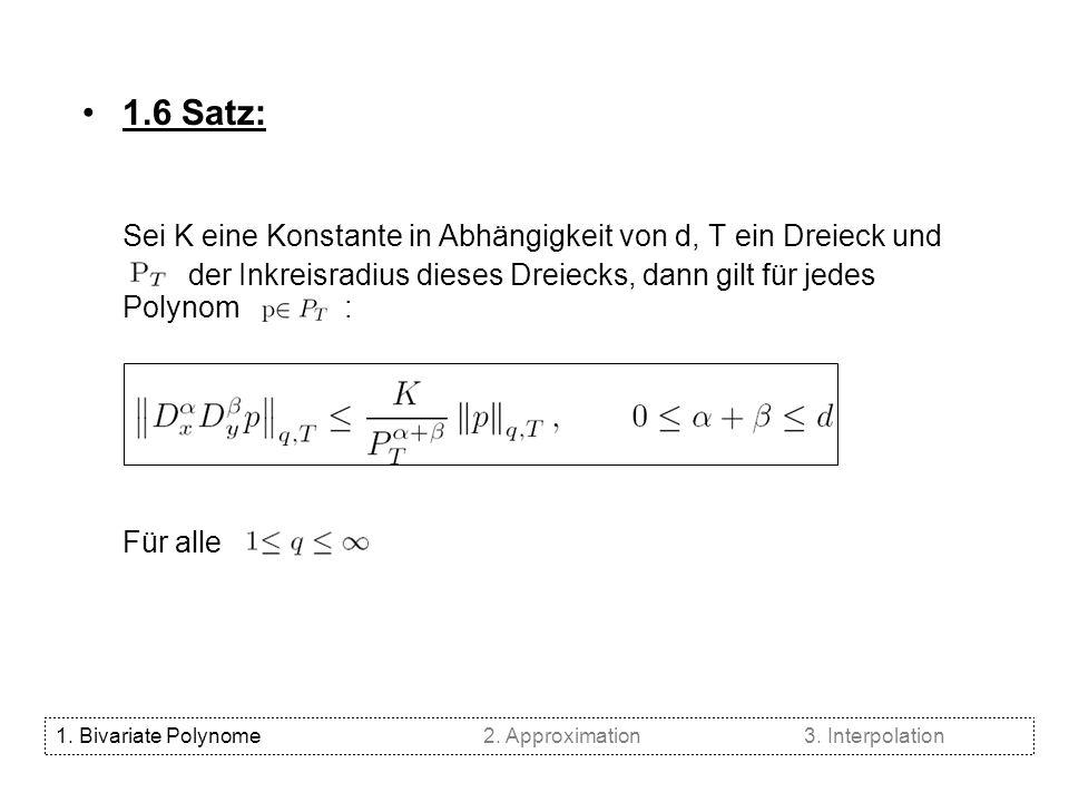 1.6 Satz: Sei K eine Konstante in Abhängigkeit von d, T ein Dreieck und der Inkreisradius dieses Dreiecks, dann gilt für jedes Polynom : Für alle 1. B