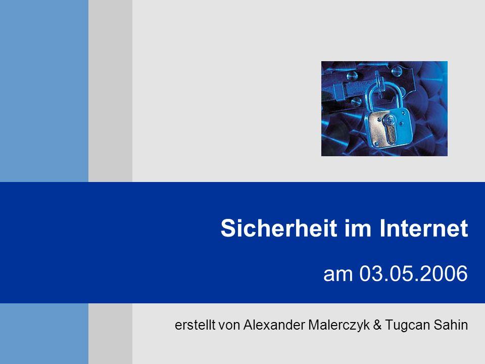 Sicherheit im Internet am 03.05.2006 erstellt von Alexander Malerczyk & Tugcan Sahin