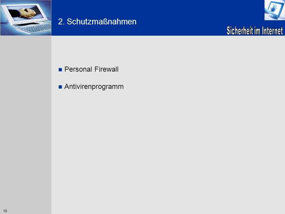 18 2. Schutzmaßnahmen Personal Firewall Antivirenprogramm