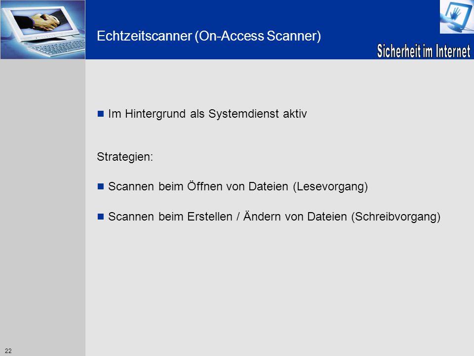 22 Echtzeitscanner (On-Access Scanner) Im Hintergrund als Systemdienst aktiv Strategien: Scannen beim Öffnen von Dateien (Lesevorgang) Scannen beim Er