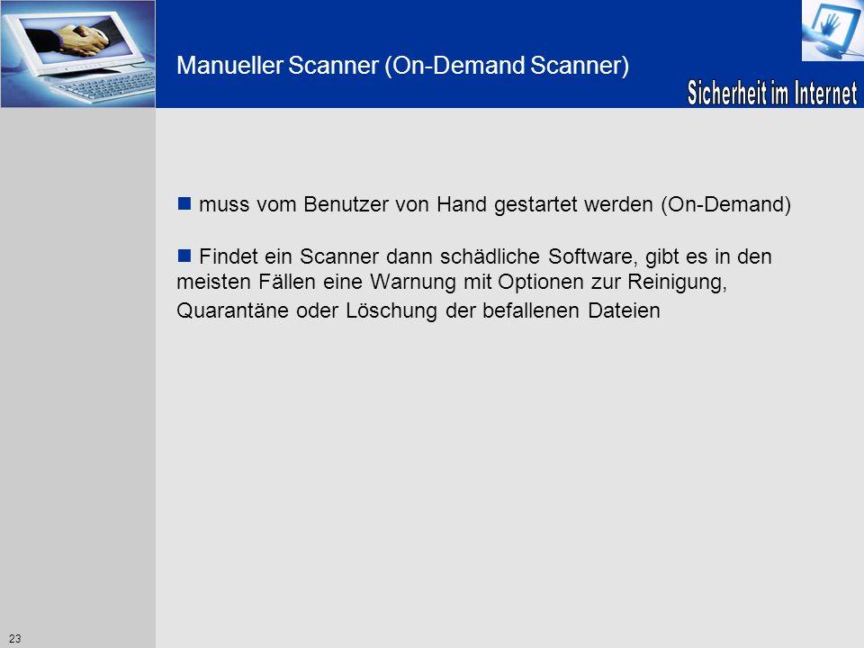 23 Manueller Scanner (On-Demand Scanner) muss vom Benutzer von Hand gestartet werden (On-Demand) Findet ein Scanner dann schädliche Software, gibt es