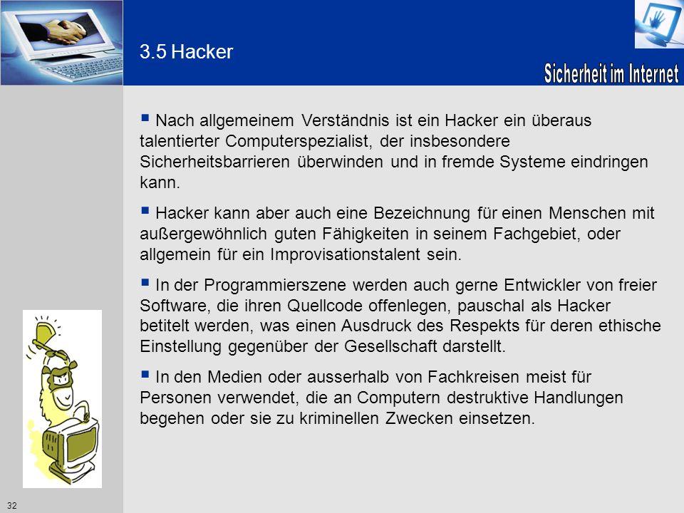 32 3.5 Hacker Nach allgemeinem Verständnis ist ein Hacker ein überaus talentierter Computerspezialist, der insbesondere Sicherheitsbarrieren überwinde