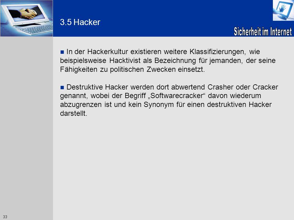 33 3.5 Hacker In der Hackerkultur existieren weitere Klassifizierungen, wie beispielsweise Hacktivist als Bezeichnung für jemanden, der seine Fähigkei