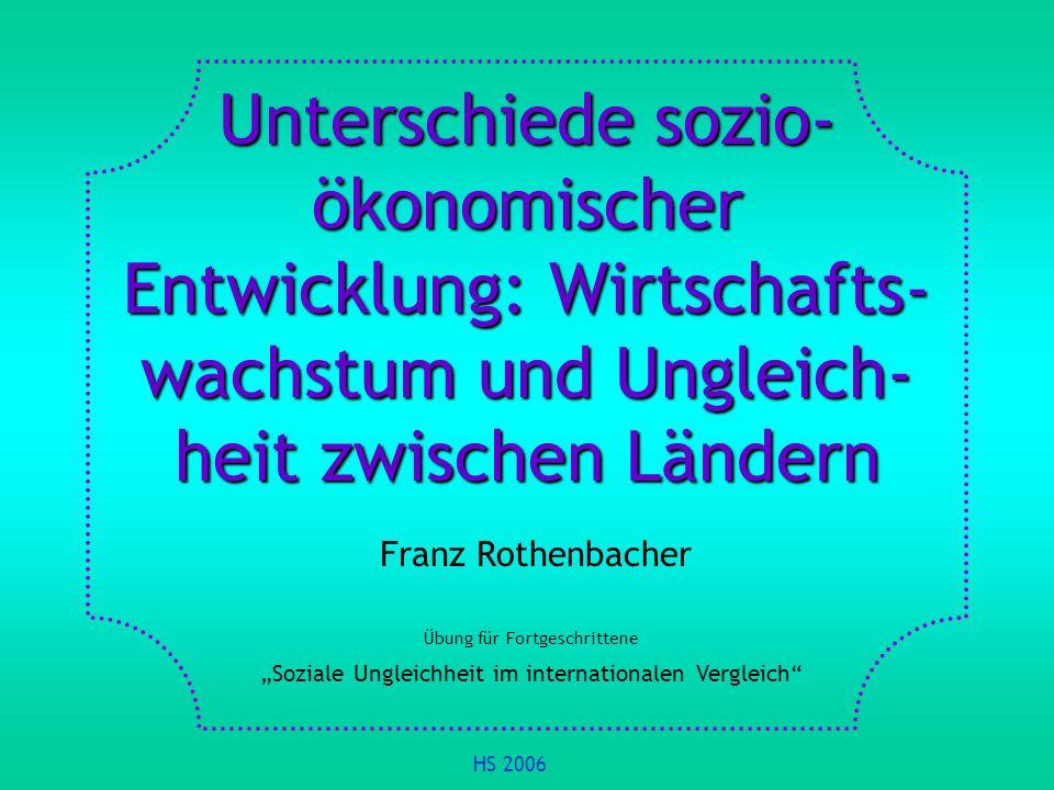 Unterschiede sozio- ökonomischer Entwicklung: Wirtschafts- wachstum und Ungleich- heit zwischen Ländern Franz Rothenbacher Übung für Fortgeschrittene
