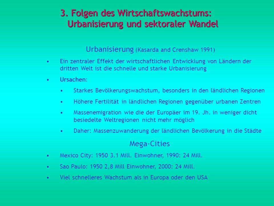 3. Folgen des Wirtschaftswachstums: Urbanisierung und sektoraler Wandel Urbanisierung (Kasarda and Crenshaw 1991) Ein zentraler Effekt der wirtschaftl