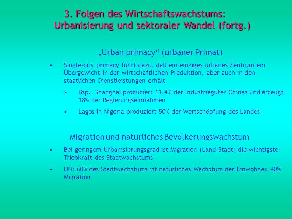 3. Folgen des Wirtschaftswachstums: Urbanisierung und sektoraler Wandel (fortg.) Urban primacy (urbaner Primat) Single-city primacy führt dazu, daß ei