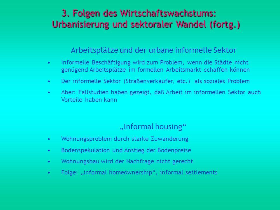 3. Folgen des Wirtschaftswachstums: Urbanisierung und sektoraler Wandel (fortg.) Arbeitsplätze und der urbane informelle Sektor Informelle Beschäftigu
