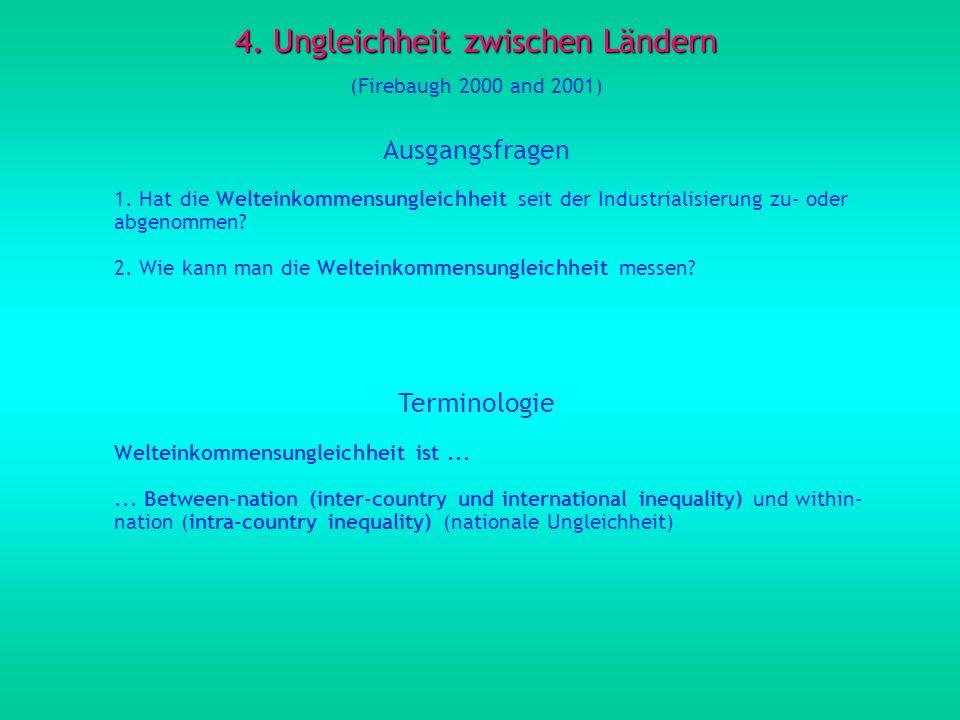 4. Ungleichheit zwischen Ländern (Firebaugh 2000 and 2001) Ausgangsfragen 1. Hat die Welteinkommensungleichheit seit der Industrialisierung zu- oder a