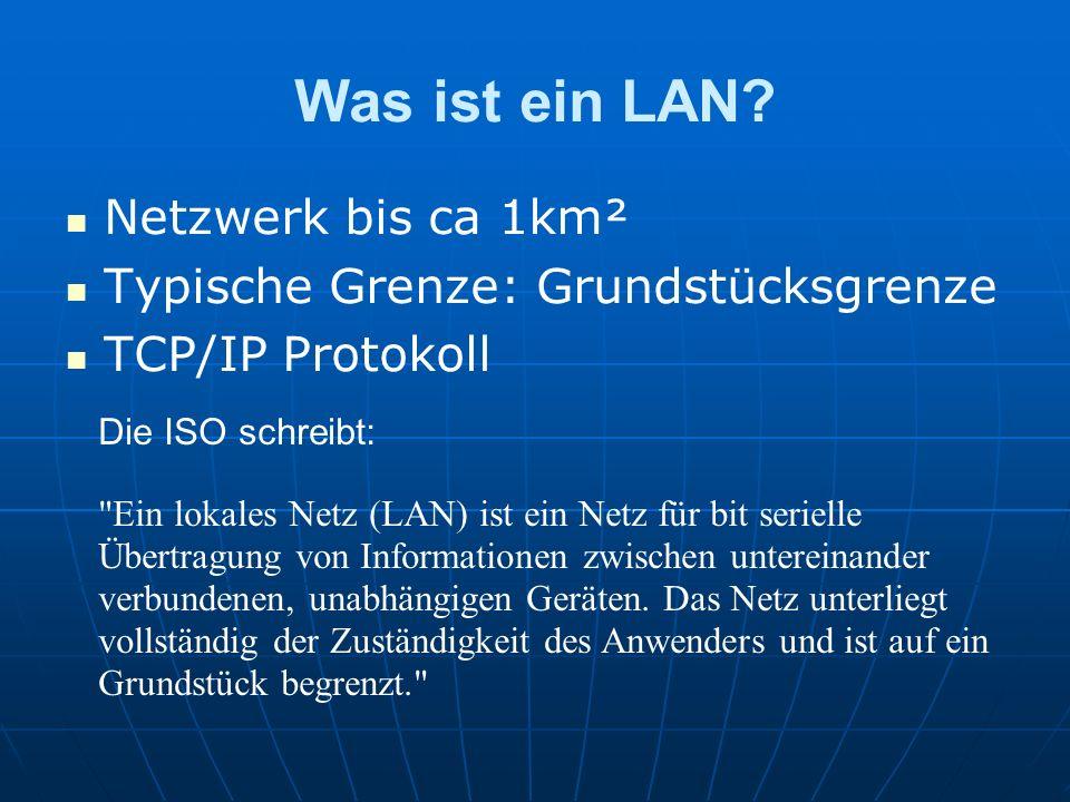Was ist ein LAN? Netzwerk bis ca 1km² Typische Grenze: Grundstücksgrenze TCP/IP Protokoll Die ISO schreibt: