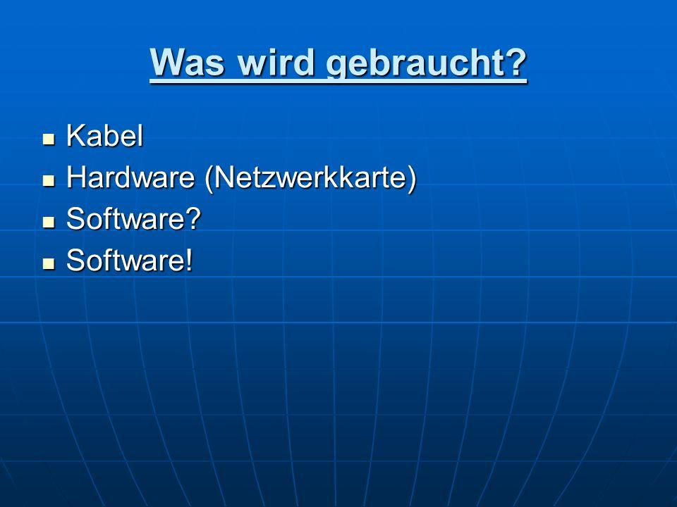 Was wird gebraucht? Kabel Kabel Hardware (Netzwerkkarte) Hardware (Netzwerkkarte) Software? Software? Software! Software!