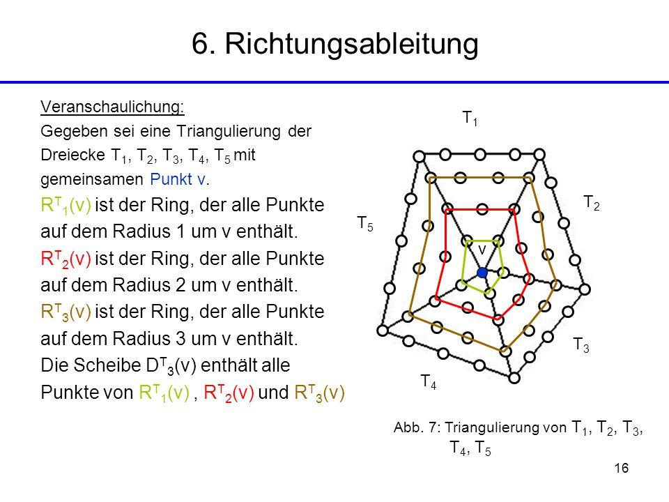 16 Veranschaulichung: Gegeben sei eine Triangulierung der Dreiecke T 1, T 2, T 3, T 4, T 5 mit gemeinsamen Punkt v. R T 1 (v) ist der Ring, der alle P