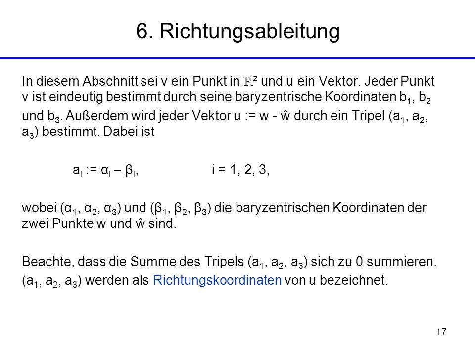 17 6. Richtungsableitung In diesem Abschnitt sei v ein Punkt in ² und u ein Vektor. Jeder Punkt v ist eindeutig bestimmt durch seine baryzentrische Ko