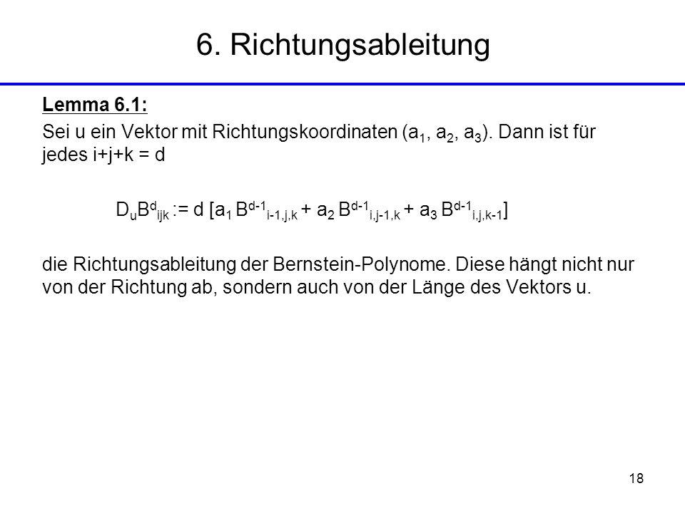18 Lemma 6.1: Sei u ein Vektor mit Richtungskoordinaten (a 1, a 2, a 3 ). Dann ist für jedes i+j+k = d D u B d ijk := d [a 1 B d-1 i-1,j,k + a 2 B d-1