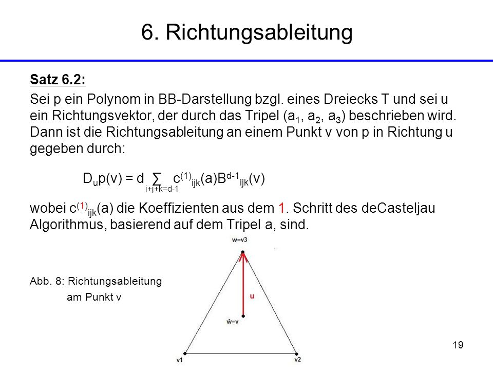 19 Satz 6.2: Sei p ein Polynom in BB-Darstellung bzgl. eines Dreiecks T und sei u ein Richtungsvektor, der durch das Tripel (a 1, a 2, a 3 ) beschrieb