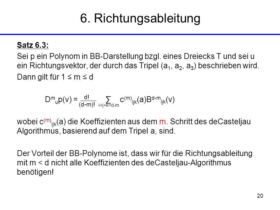 20 Satz 6.3: Sei p ein Polynom in BB-Darstellung bzgl. eines Dreiecks T und sei u ein Richtungsvektor, der durch das Tripel (a 1, a 2, a 3 ) beschrieb