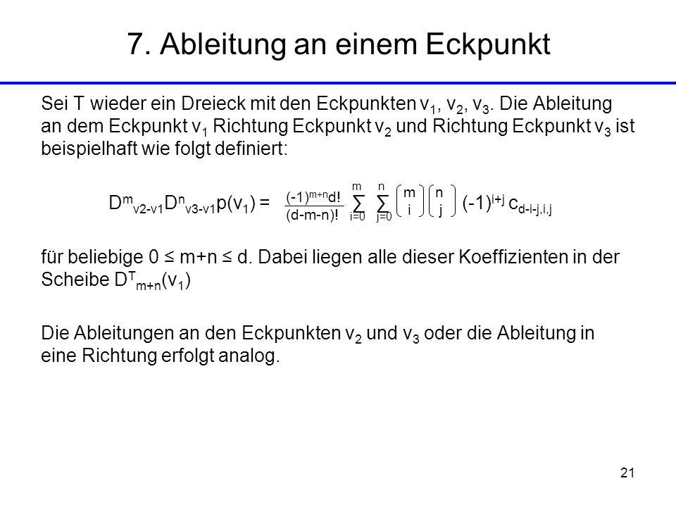 21 7. Ableitung an einem Eckpunkt Sei T wieder ein Dreieck mit den Eckpunkten v 1, v 2, v 3. Die Ableitung an dem Eckpunkt v 1 Richtung Eckpunkt v 2 u