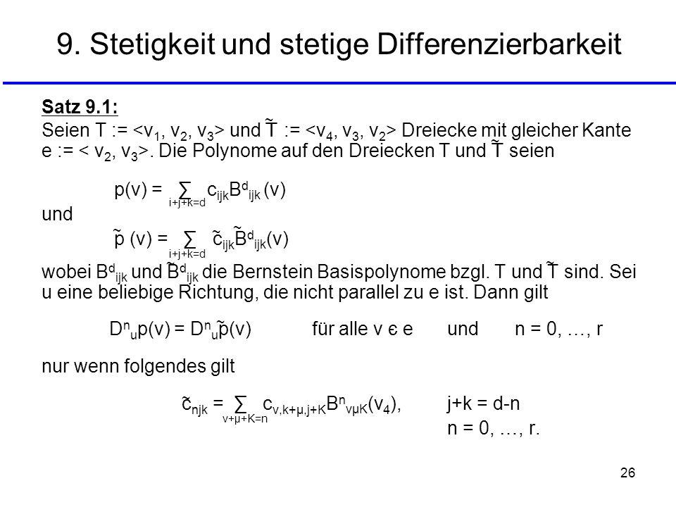 26 9. Stetigkeit und stetige Differenzierbarkeit Satz 9.1: Seien T := und T := Dreiecke mit gleicher Kante e :=. Die Polynome auf den Dreiecken T und