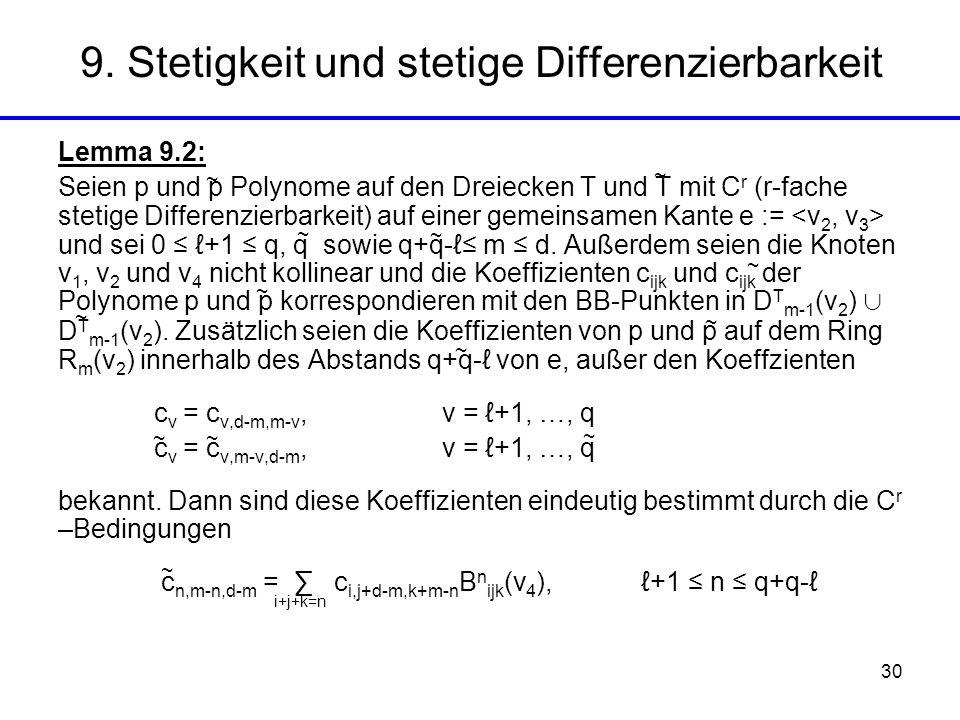 30 Lemma 9.2: Seien p und p Polynome auf den Dreiecken T und T mit C r (r-fache stetige Differenzierbarkeit) auf einer gemeinsamen Kante e := und sei