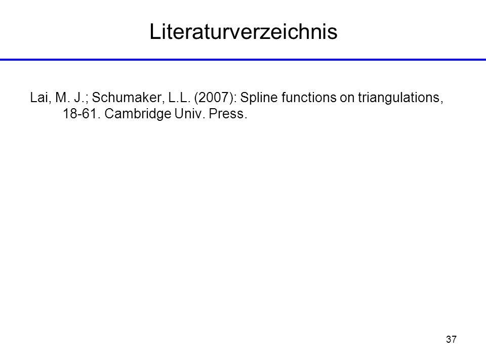 37 Literaturverzeichnis Lai, M. J.; Schumaker, L.L. (2007): Spline functions on triangulations, 18-61. Cambridge Univ. Press.