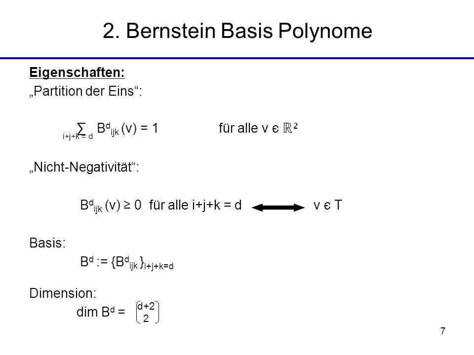 7 2. Bernstein Basis Polynome Eigenschaften: Partition der Eins: B d ijk (v) = 1für alle v є ² Nicht-Negativität: B d ijk (v) 0 für alle i+j+k = d v є