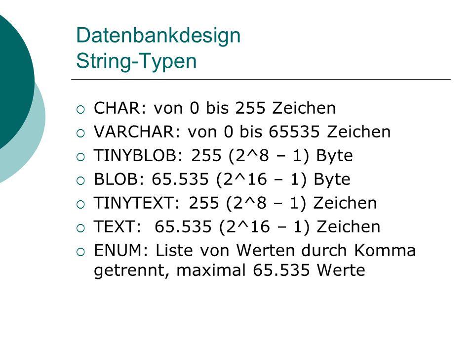 Datenbankdesign String-Typen CHAR: von 0 bis 255 Zeichen VARCHAR: von 0 bis 65535 Zeichen TINYBLOB: 255 (2^8 – 1) Byte BLOB: 65.535 (2^16 – 1) Byte TI