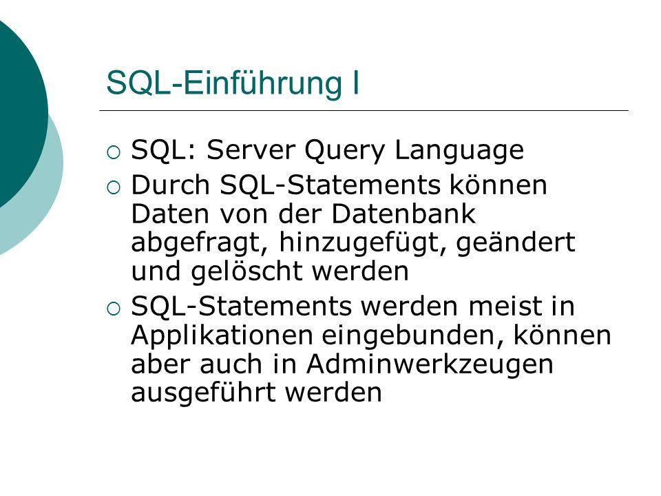 SQL-Einführung I SQL: Server Query Language Durch SQL-Statements können Daten von der Datenbank abgefragt, hinzugefügt, geändert und gelöscht werden S