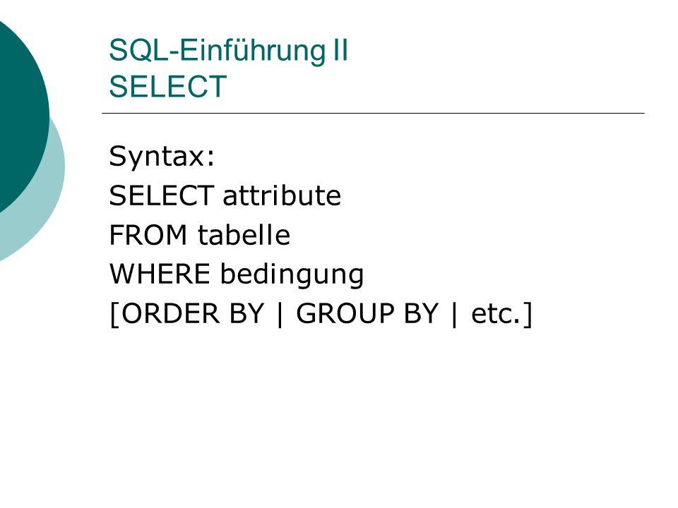 SQL-Einführung III INSERT Syntax: INSERT INTO tabelle (attrib1, attrib2, attrib3) VALUES (´wert1´, ´wert2´, ´wert3´)